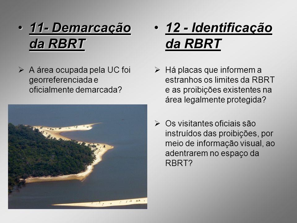 11- Demarcação da RBRT11- Demarcação da RBRT A área ocupada pela UC foi georreferenciada e oficialmente demarcada? 12 - Identificação da RBRT12 - Iden