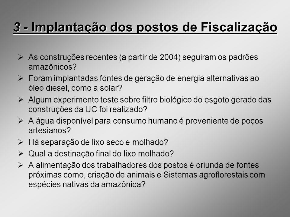 3 - Implantação dos postos de Fiscalização As construções recentes (a partir de 2004) seguiram os padrões amazônicos? Foram implantadas fontes de gera
