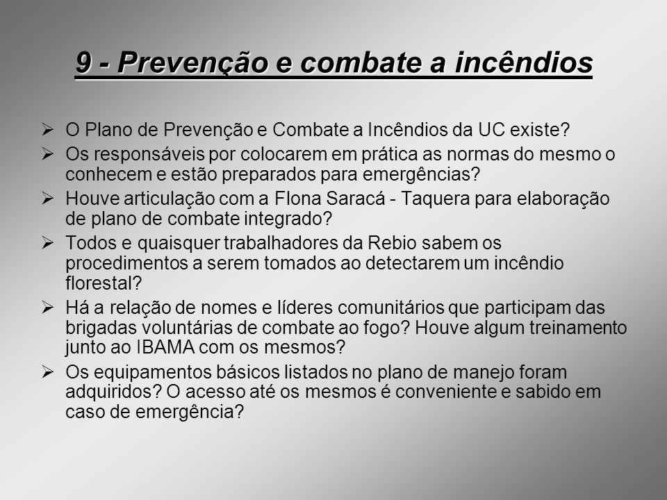 9 - Prevenção e combate a incêndios O Plano de Prevenção e Combate a Incêndios da UC existe? Os responsáveis por colocarem em prática as normas do mes