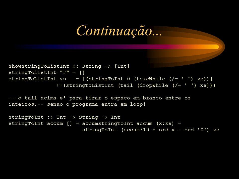 Continuação... showstringToListInt :: String -> [Int] stringToListInt
