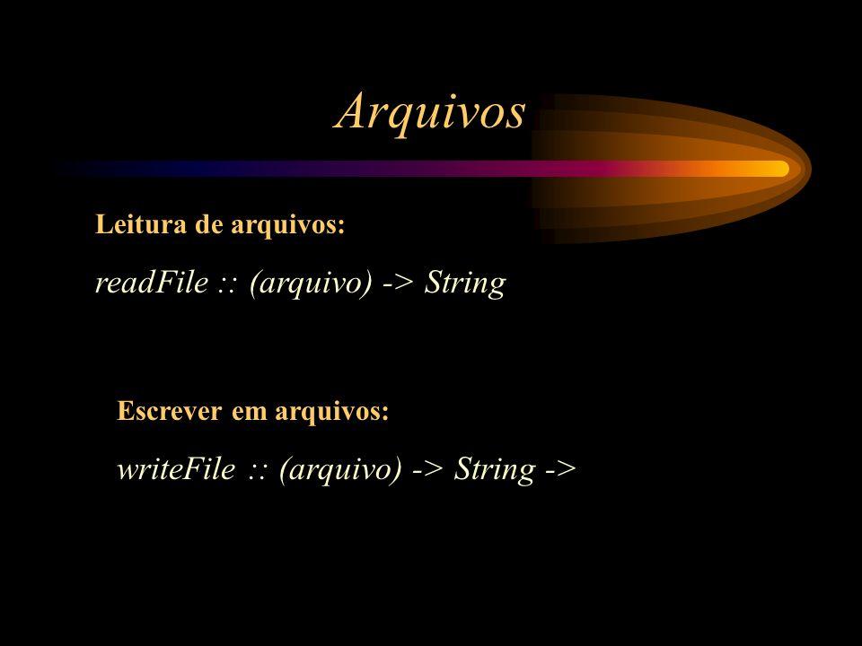 Arquivos Leitura de arquivos: readFile :: (arquivo) -> String Escrever em arquivos: writeFile :: (arquivo) -> String ->