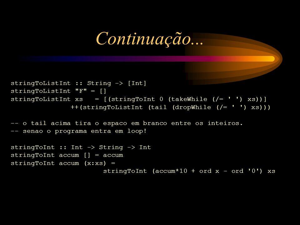 Continuação... stringToListInt :: String -> [Int] stringToListInt