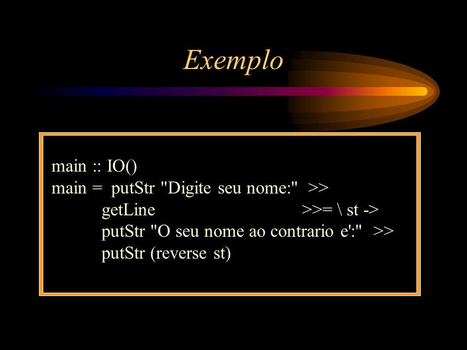 Exemplo main :: IO() main = putStr