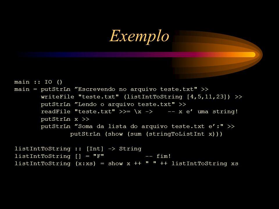 Exemplo main :: IO () main = putStrLn Escrevendo no arquivo teste.txt