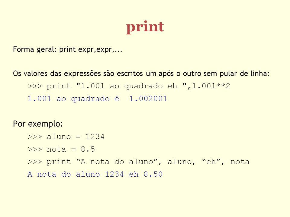 print Forma geral: print expr,expr,... Os valores das expressões são escritos um após o outro sem pular de linha: >>> print