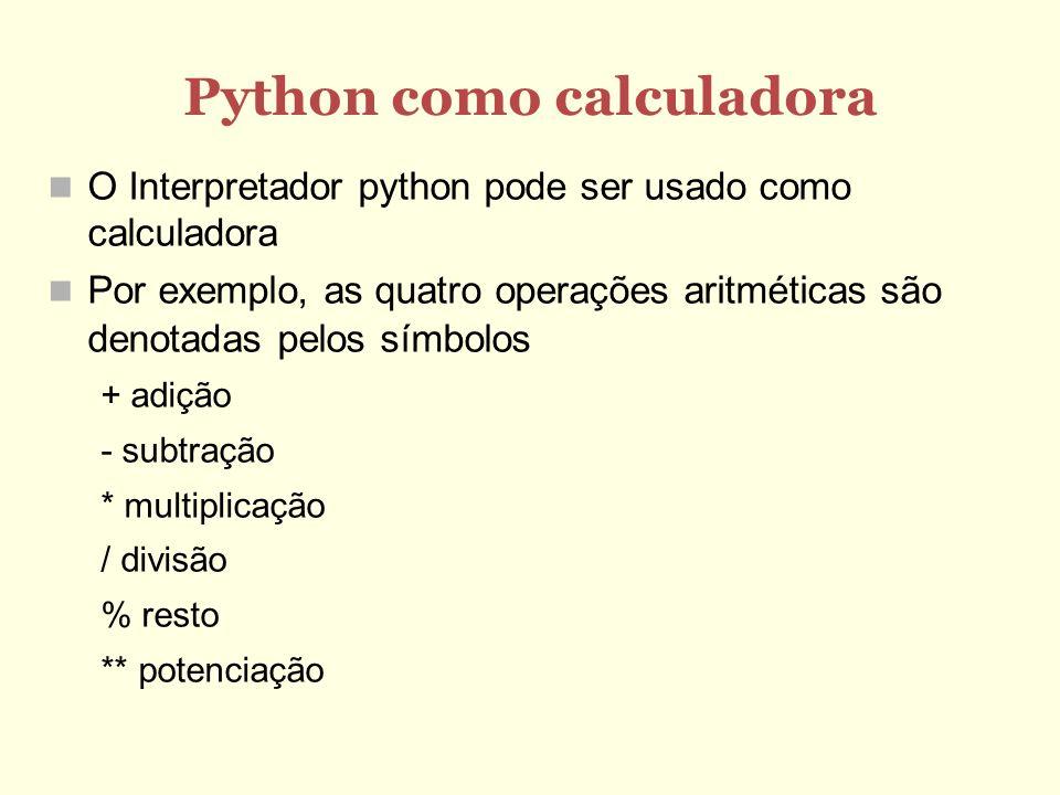 Python como calculadora O Interpretador python pode ser usado como calculadora Por exemplo, as quatro operações aritméticas são denotadas pelos símbol