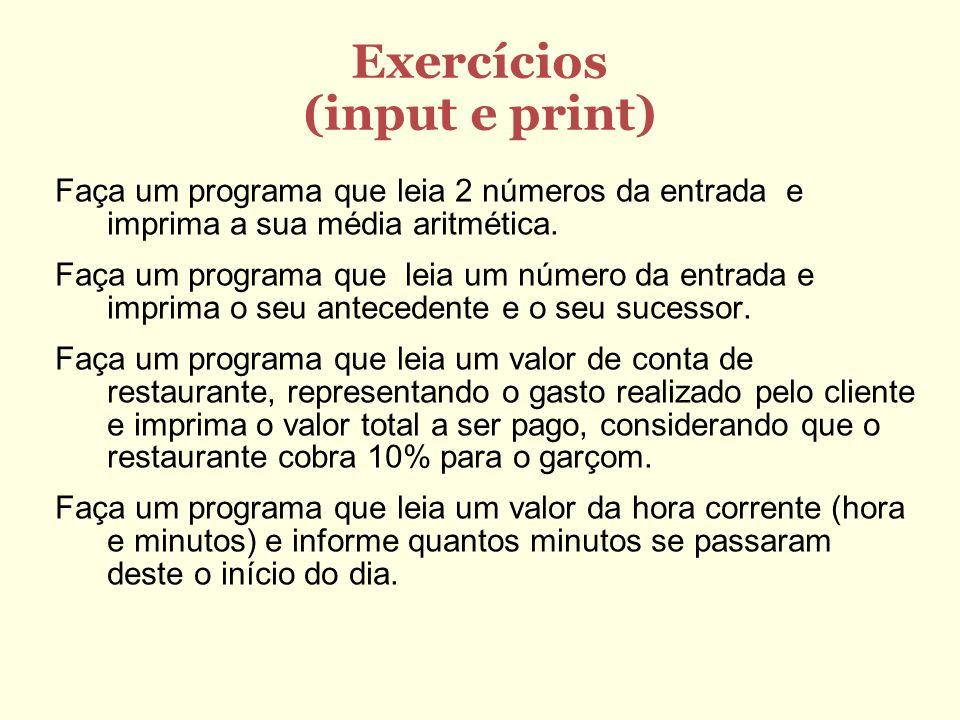 Exercícios (input e print) Faça um programa que leia 2 números da entrada e imprima a sua média aritmética. Faça um programa que leia um número da ent