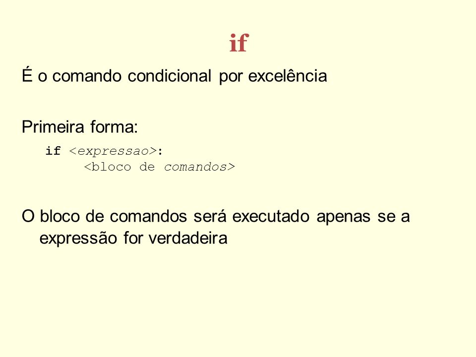 if É o comando condicional por excelência Primeira forma: if : O bloco de comandos será executado apenas se a expressão for verdadeira