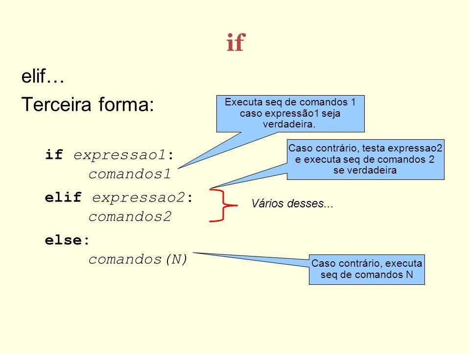 if elif… Terceira forma: if expressao1: comandos1 elif expressao2: comandos2 else: comandos(N) Executa seq de comandos 1 caso expressão1 seja verdadei