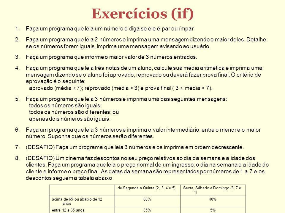 Exercícios (if) de Segunda a Quinta (2, 3, 4 e 5)Sexta, Sábado e Domingo (6, 7 e 1) acima de 65 ou abaixo de 12 anos 60%40% entre 12 e 65 anos35%5% 1.