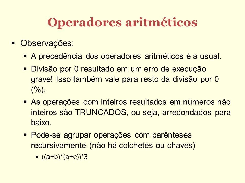 Operadores aritméticos Observações: A precedência dos operadores aritméticos é a usual. Divisão por 0 resultado em um erro de execução grave! Isso tam