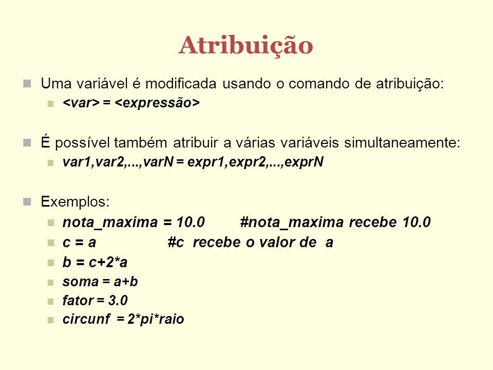 Atribuição Uma variável é modificada usando o comando de atribuição: = É possível também atribuir a várias variáveis simultaneamente: var1,var2,...,va