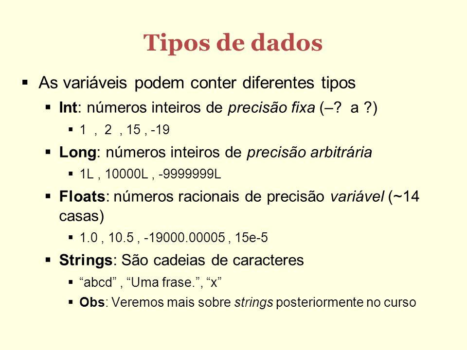 Tipos de dados As variáveis podem conter diferentes tipos Int: números inteiros de precisão fixa (–? a ?) 1, 2, 15, -19 Long: números inteiros de prec