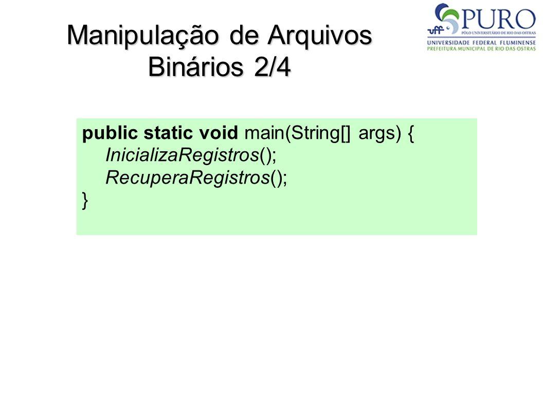 Manipulação de Arquivos Binários 2/4 public static void main(String[] args) { InicializaRegistros(); RecuperaRegistros(); }
