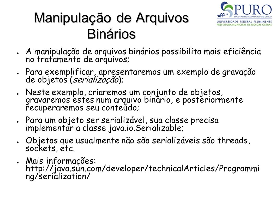 Manipulação de Arquivos Binários 1/4 import java.io.*; public class Registro implements Serializable { int id; float nota; static int quant = 0; public Registro (float n) { quant++; id = quant; nota = n; }
