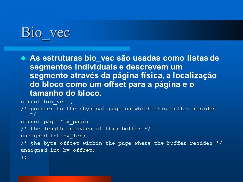 Bio_vec As estruturas bio_vec são usadas como listas de segmentos individuais e descrevem um segmento através da página física, a localização do bloco