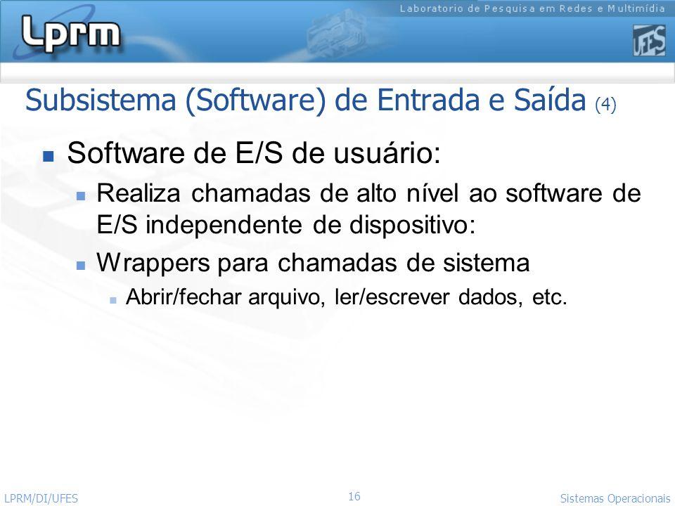 16 Sistemas Operacionais LPRM/DI/UFES Subsistema (Software) de Entrada e Saída (4) Software de E/S de usuário: Realiza chamadas de alto nível ao softw