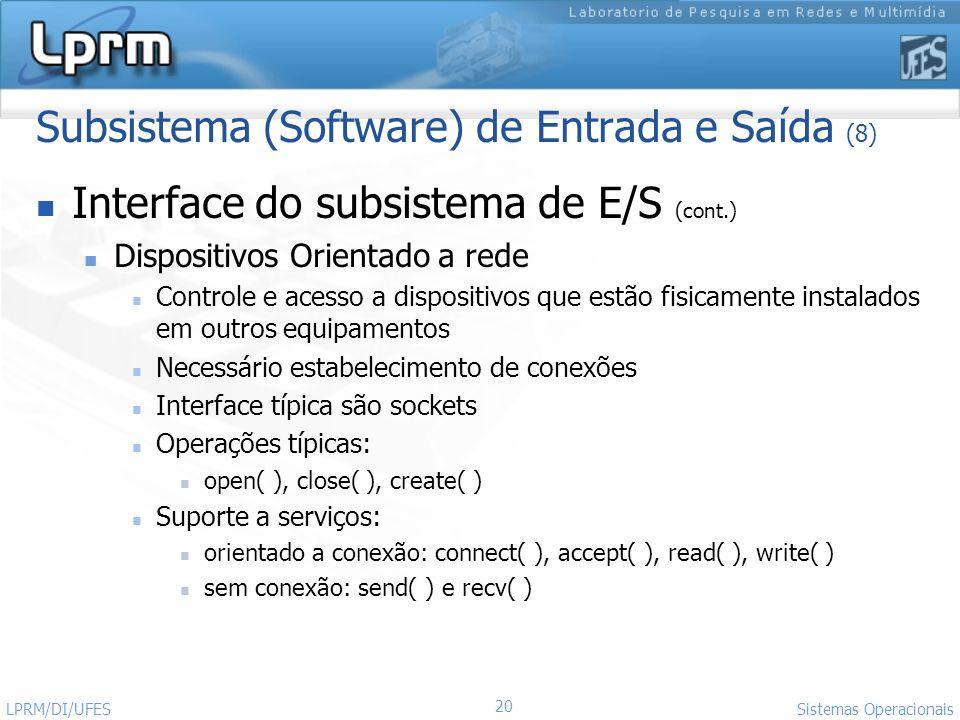 20 Sistemas Operacionais LPRM/DI/UFES Subsistema (Software) de Entrada e Saída (8) Interface do subsistema de E/S (cont.) Dispositivos Orientado a red