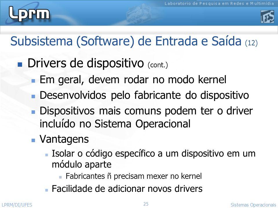 25 Sistemas Operacionais LPRM/DI/UFES Subsistema (Software) de Entrada e Saída (12) Drivers de dispositivo (cont.) Em geral, devem rodar no modo kerne