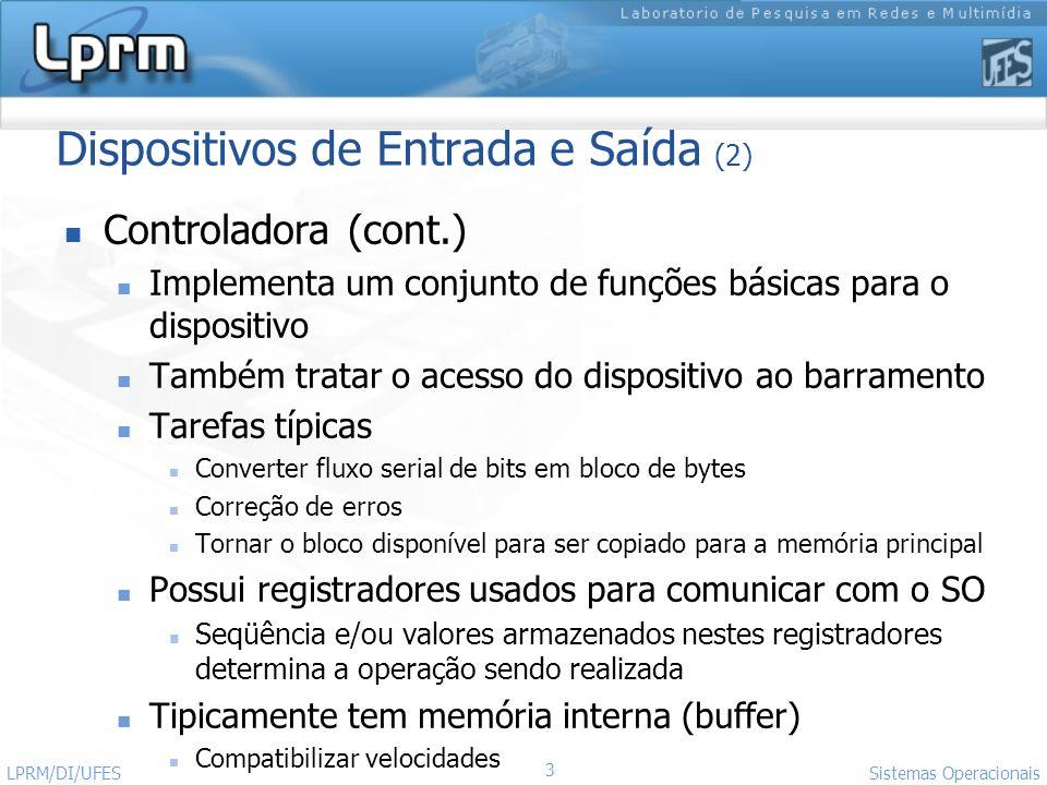 3 Sistemas Operacionais LPRM/DI/UFES Dispositivos de Entrada e Saída (2) Controladora (cont.) Implementa um conjunto de funções básicas para o disposi