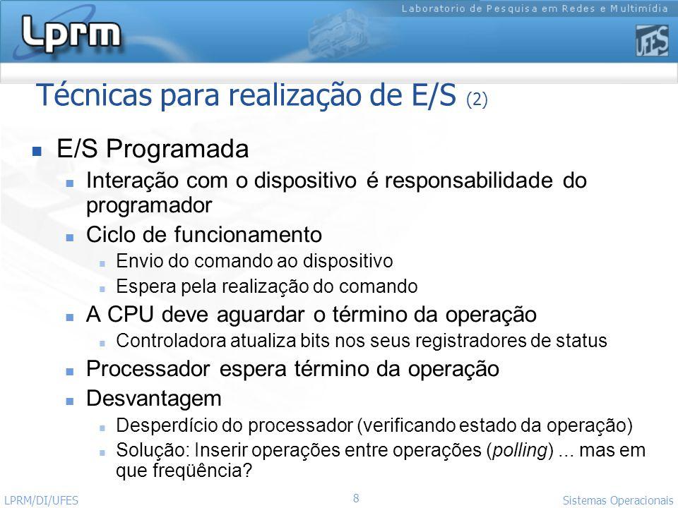 8 Sistemas Operacionais LPRM/DI/UFES Técnicas para realização de E/S (2) E/S Programada Interação com o dispositivo é responsabilidade do programador