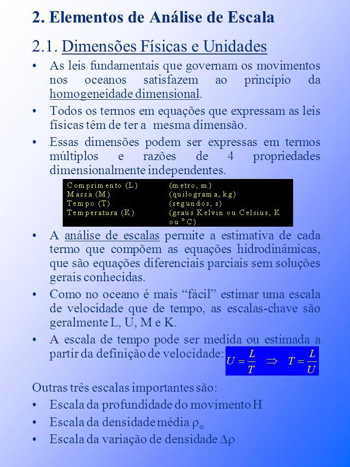 2. Elementos de Análise de Escala 2.1. Dimensões Físicas e Unidades As leis fundamentais que governam os movimentos nos oceanos satisfazem ao princípi