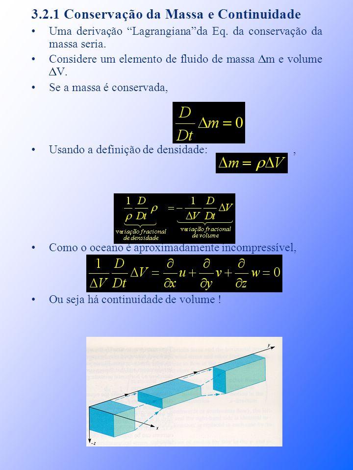 3.2.1 Conservação da Massa e Continuidade Uma derivação Lagrangianada Eq. da conservação da massa seria. Considere um elemento de fluido de massa m e