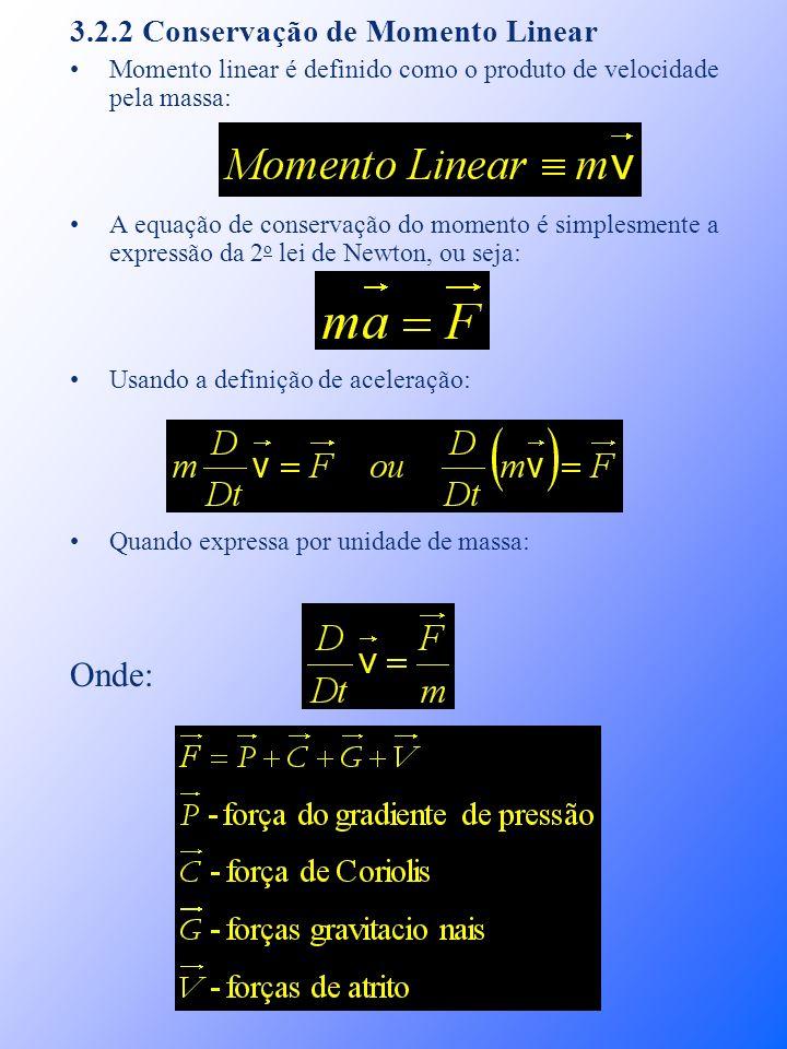 3.2.2 Conservação de Momento Linear Momento linear é definido como o produto de velocidade pela massa: A equação de conservação do momento é simplesme