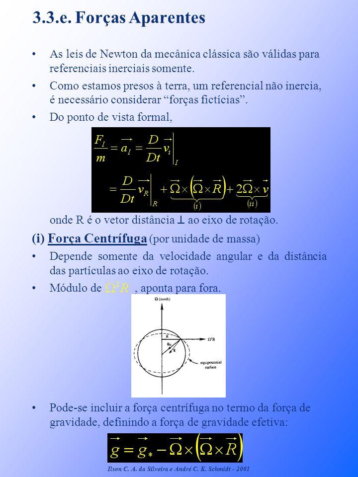 (ii) Força de Coriolis Por unidade de massa, Lembrando: assim por componentes: Na maioria dos movimentos do oceano, a parte relacionada com pode ser desprezada.