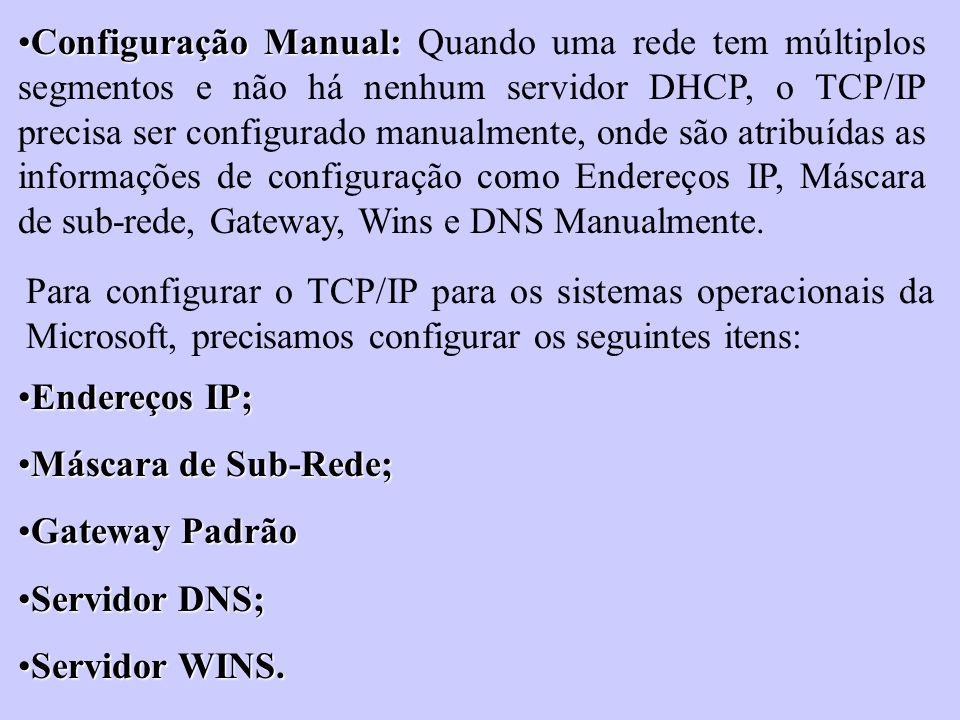 Configuração Manual:Configuração Manual: Quando uma rede tem múltiplos segmentos e não há nenhum servidor DHCP, o TCP/IP precisa ser configurado manua