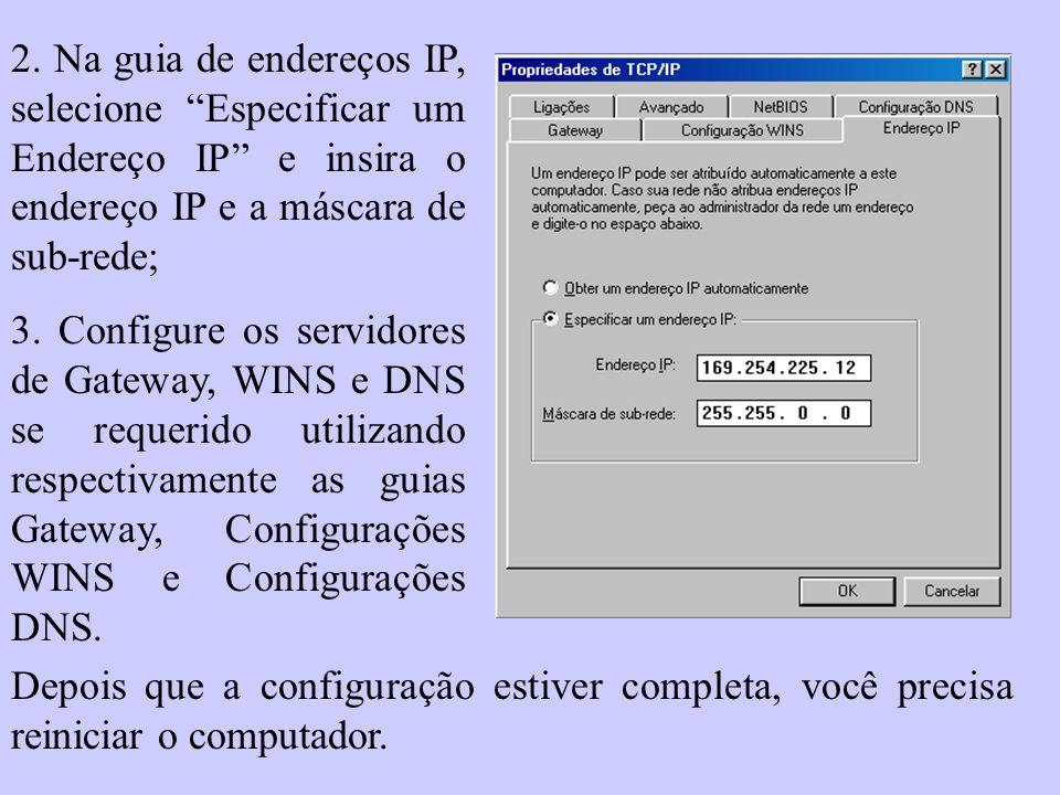 2. Na guia de endereços IP, selecione Especificar um Endereço IP e insira o endereço IP e a máscara de sub-rede; 3. Configure os servidores de Gateway