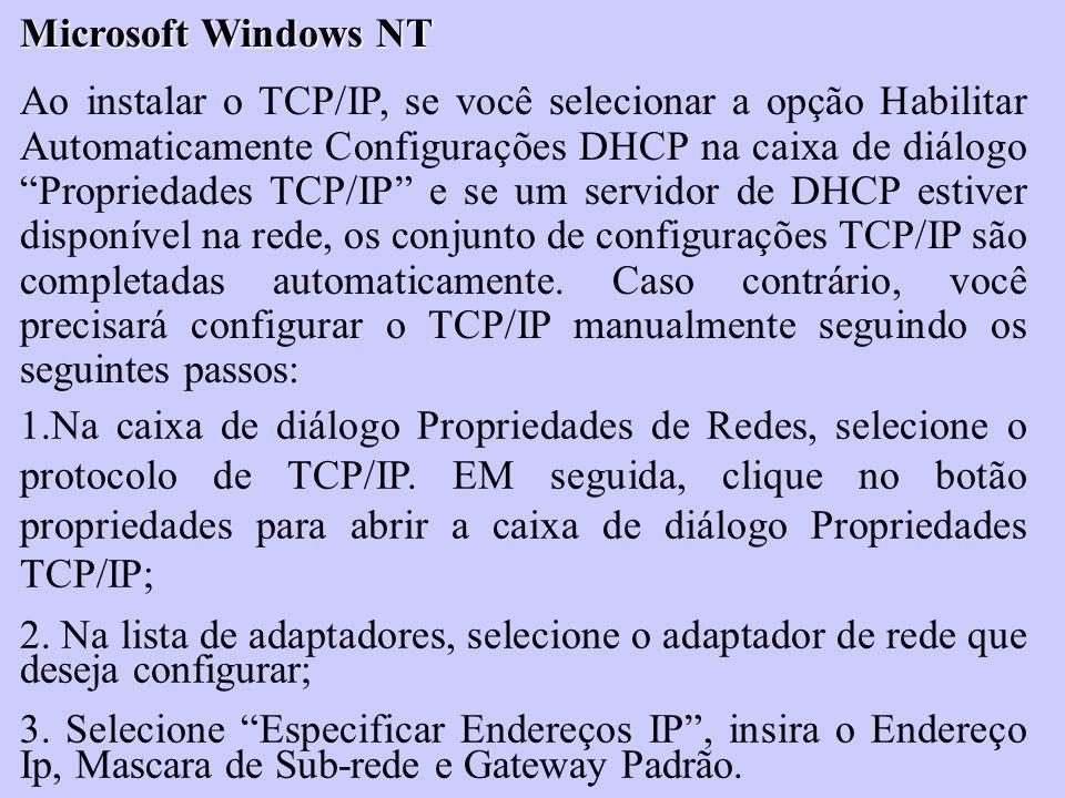 Microsoft Windows NT Ao instalar o TCP/IP, se você selecionar a opção Habilitar Automaticamente Configurações DHCP na caixa de diálogo Propriedades TC