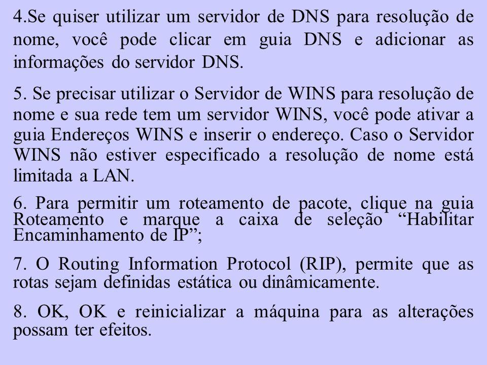 4.Se quiser utilizar um servidor de DNS para resolução de nome, você pode clicar em guia DNS e adicionar as informações do servidor DNS. 5. Se precisa