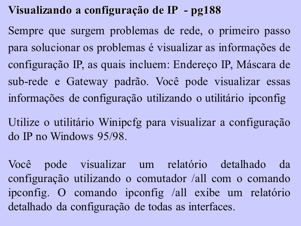 Visualizando a configuração de IP - pg188 Sempre que surgem problemas de rede, o primeiro passo para solucionar os problemas é visualizar as informaçõ