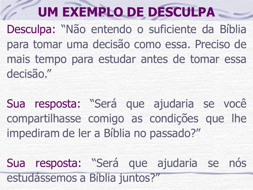 Desculpa: Não entendo o suficiente da Bíblia para tomar uma decisão como essa. Preciso de mais tempo para estudar antes de tomar essa decisão. Sua res