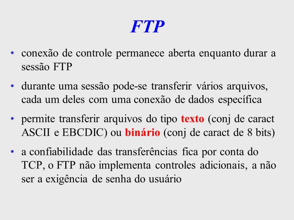 TFTP - Trivial File Transfer Protocol serviço simplificado p/ a transferência de arquivos não implementa mecanismos de autenticação (senhas do usuário) só opera em uma conexão usa o UDP para transporte de blocos de dados c/ tamanho fixo (512 Kb) utiliza o mecanismo de bit alternado p/ confirmação e controle de fluxo