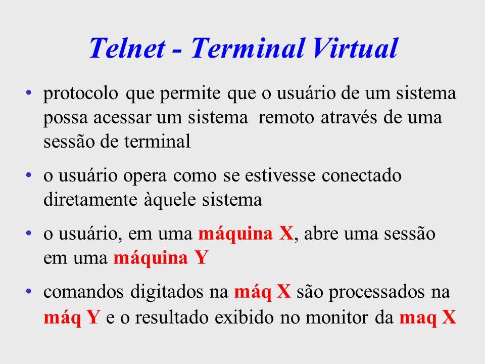 Telnet - Terminal Virtual junto c/ o comando que dispara o Telnet, o usuário informa o nome ou o endereço da máquina remota c/ quem deseja se comunicar telnet sol.climerh.rct-sc.br ou telnet 200.18.5.1 gera um pedido de estabelecimento de conexão via TCP uma vez estabelecida a conexão, a máquina remota vira um servidor Telnet e a máquina local se torna um cliente Telnet
