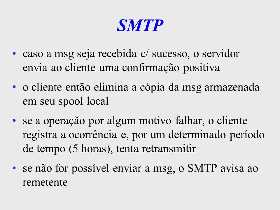 SMTP em geral, quando o usuário se conecta ao sistema, o SMTP avisa se existem msg s na caixa postal eletrônica do usuário cada usuário possui um endereço SMTP que tem um par de identificadores: –o nome da caixa postal do usuário ( nome local ) –o nome do domínio nomelocal@nomedodomínio = moraes@climerh.rct-sc.br o SMTP especifica a troca de msg s e não a interface c/ o usuário