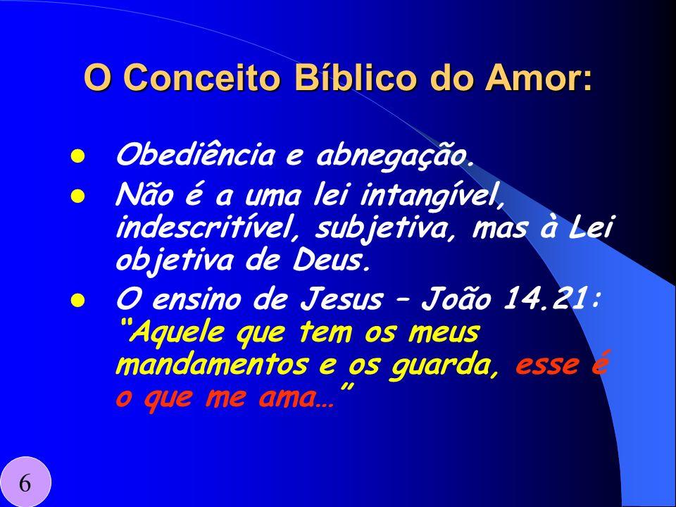 O Conceito Bíblico do Amor: Obediência e abnegação. Não é a uma lei intangível, indescritível, subjetiva, mas à Lei objetiva de Deus. O ensino de Jesu