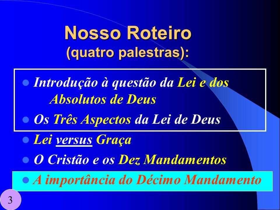 Nosso Roteiro (quatro palestras): 3 Introdução à questão da Lei e dos Absolutos de Deus Os Três Aspectos da Lei de Deus Lei versus Graça O Cristão e o