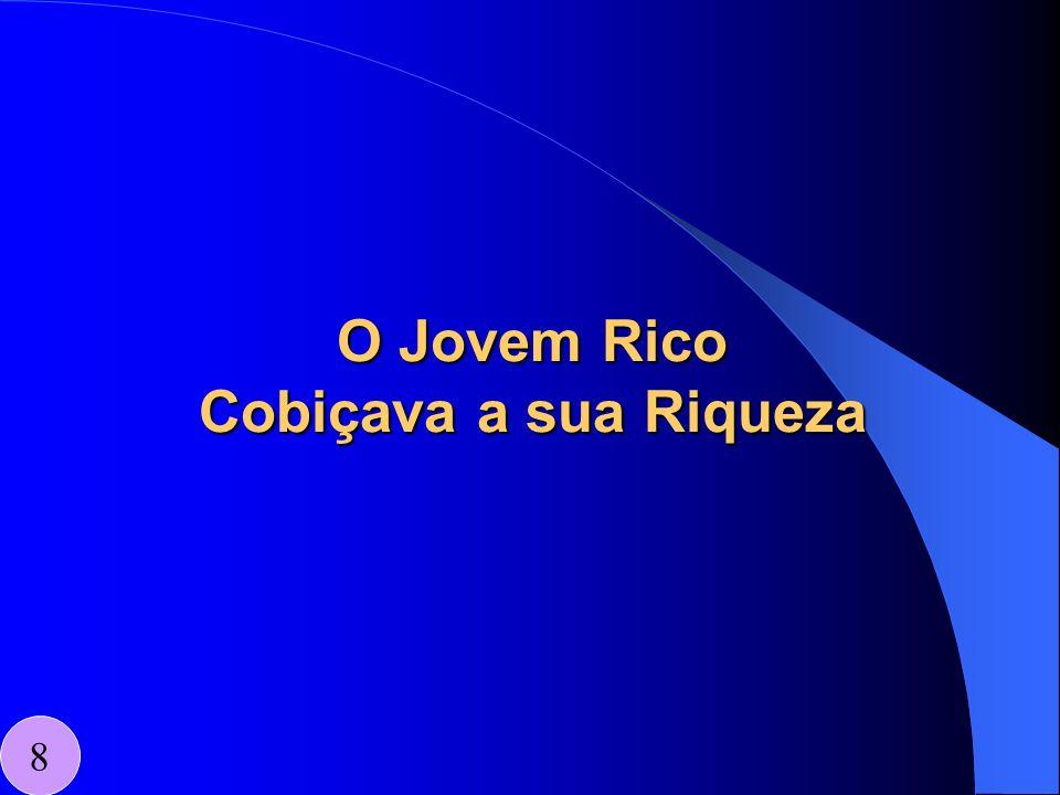O Jovem Rico Cobiçava a sua Riqueza 8