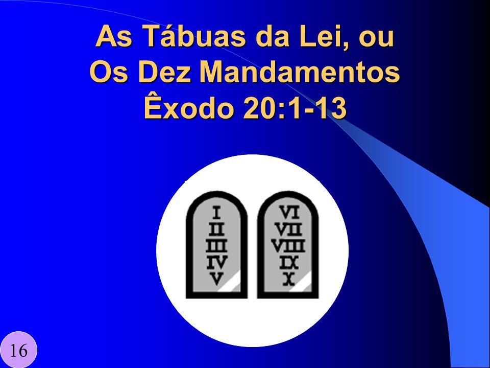 As Tábuas da Lei, ou Os Dez Mandamentos Êxodo 20:1-13 16
