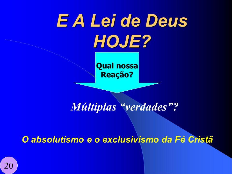 E A Lei de Deus HOJE? Múltiplas verdades? Qual nossa Reação? O absolutismo e o exclusivismo da Fé Cristã 20