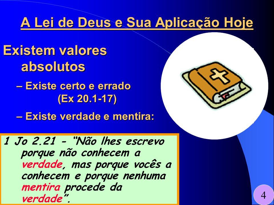 A Lei de Deus e Sua Aplicação Hoje 1 Jo 2.21 - Não lhes escrevo porque não conhecem a verdade, mas porque vocês a conhecem e porque nenhuma mentira pr