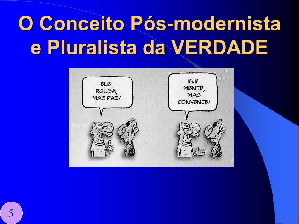 O Conceito Pós-modernista e Pluralista da VERDADE 5