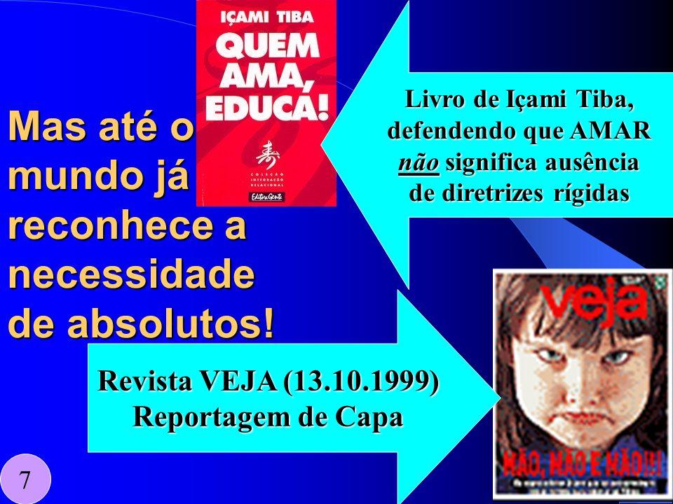 Mas até o mundo já reconhece a necessidade de absolutos! 7 Revista VEJA (13.10.1999) Reportagem de Capa Livro de Içami Tiba, defendendo que AMAR não s