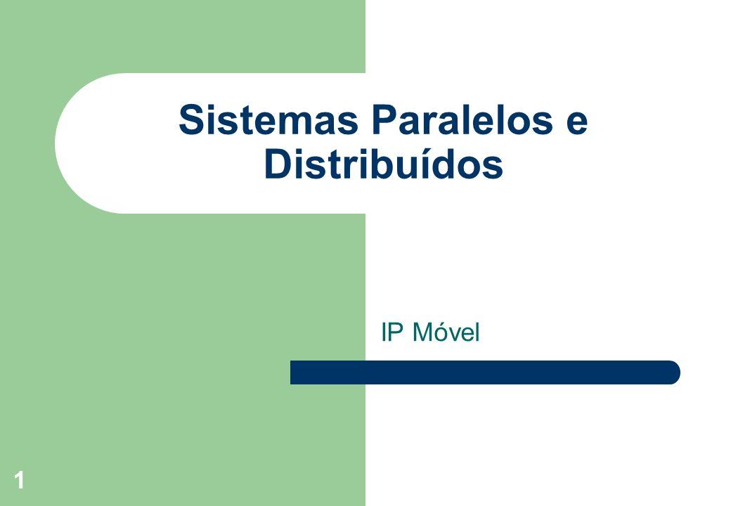 1 Sistemas Paralelos e Distribuídos IP Móvel