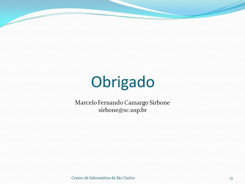 Obrigado Centro de Informática de São Carlos13 Marcelo Fernando Camargo Sirbone sirbone@sc.usp.br