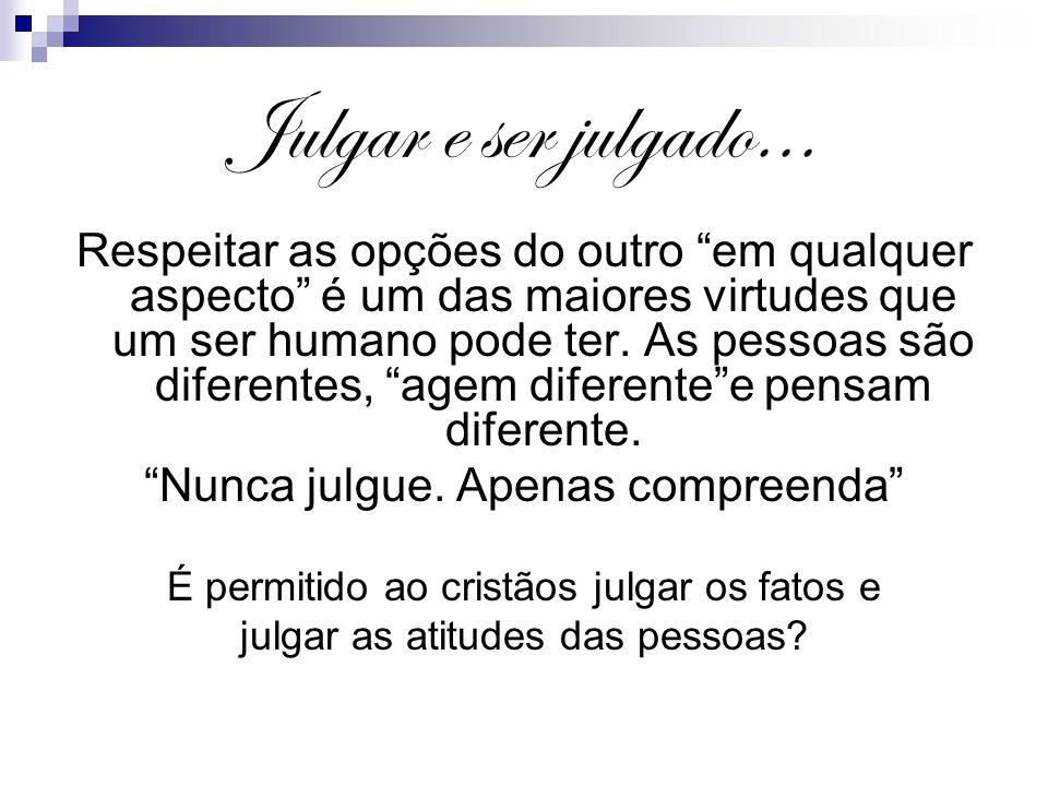 Julgar e ser julgado...1 Não julgueis, para que não sejais julgados.