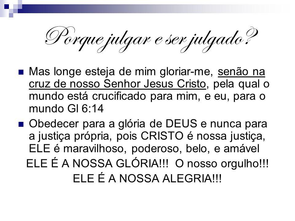 Porque julgar e ser julgado? Mas longe esteja de mim gloriar-me, senão na cruz de nosso Senhor Jesus Cristo, pela qual o mundo está crucificado para m